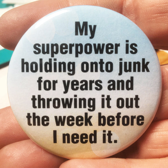 My SUPERPOWER is holding onto JUNK