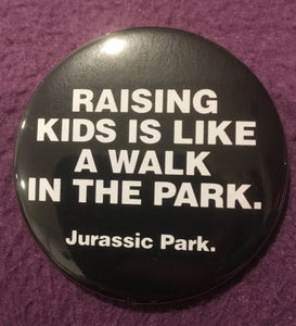 RAISING KIDS is like a walk in the park. JURASSIC PARK.