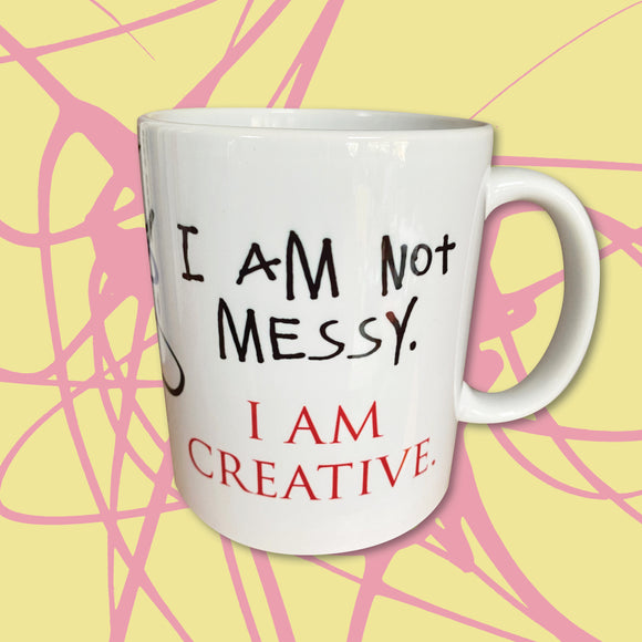 I'm not MESSY. I'm CREATIVE