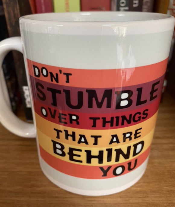 Don't STUMBLE over things that are BEHIND YOU