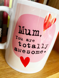MUM you are totally AWESOME. Thanks for being such a great MUM