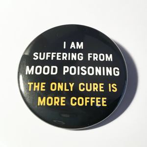Suffering from MOOD POISONING, the only cure is coffee