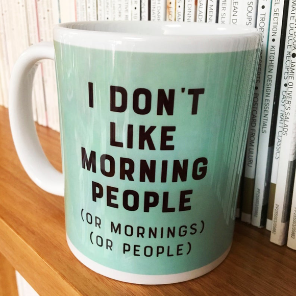 I don't like morning people (or mornings) (or people)