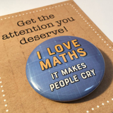I love MATHS, it makes people CRY