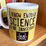 I know ENOUGH SCIENCE to be DANGEROUS