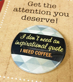 I don't need an inspirational quote, I NEED COFFEE