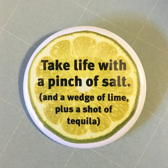 Take life with a pinch of salt and a shot of TEQUILA