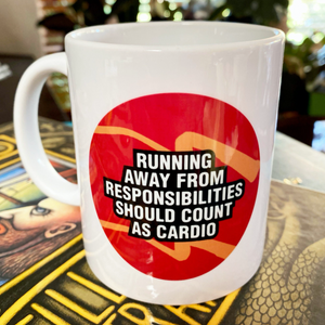 Running away from responsibilities should count as CARDIO