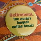 RETIREMENT. The world's longest coffee break