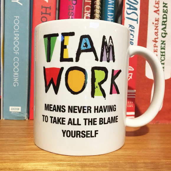 TEAMWORK means never having to take all the blame