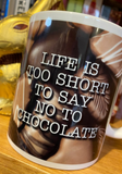 Life is too short to say NO to CHOCOLATE