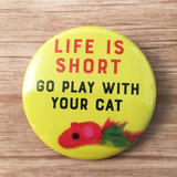 Life is short, go play with your cat