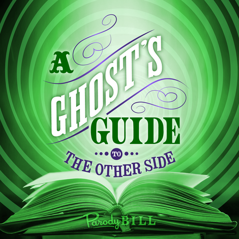 A Ghost's Guide to the Other Side