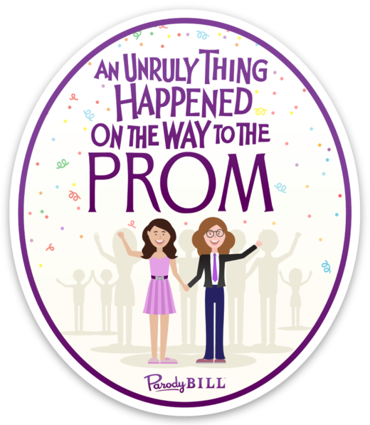 An Unruly Thing Happened on the Way to the Prom Die Cut Sticker