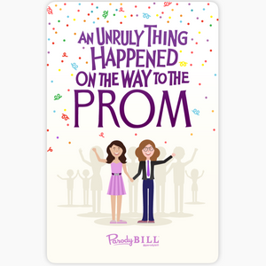 An Unruly Thing Happened on the Way to the Prom Sticker