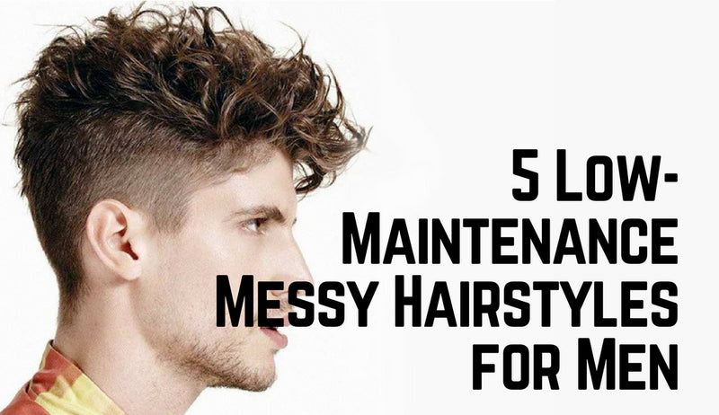 5 Low-Maintenance Messy Hairstyles for Men