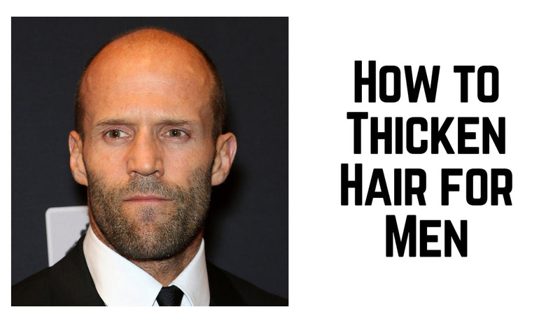 How to Thicken Hair for Men