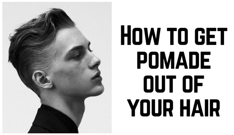 How to get pomade out of your hair