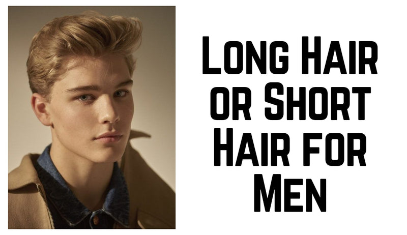 Long Hair or Short Hair for Men
