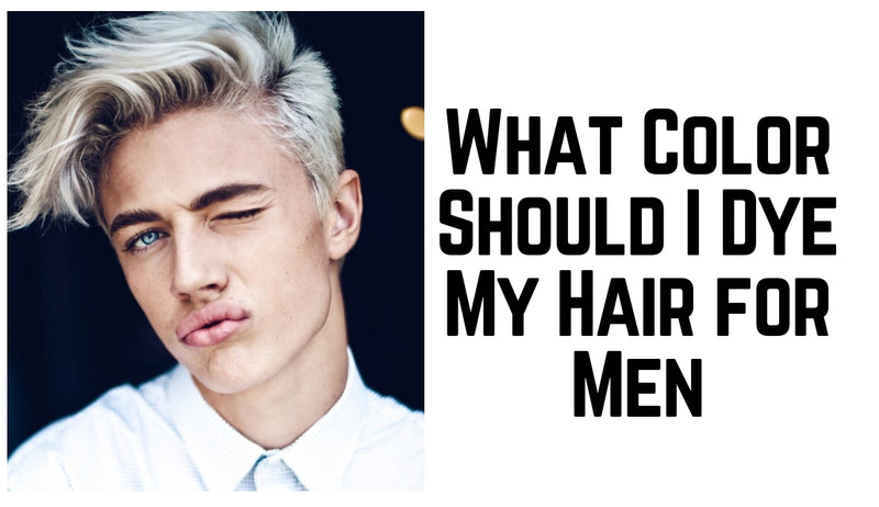 What Color Should I Dye My Hair for Men