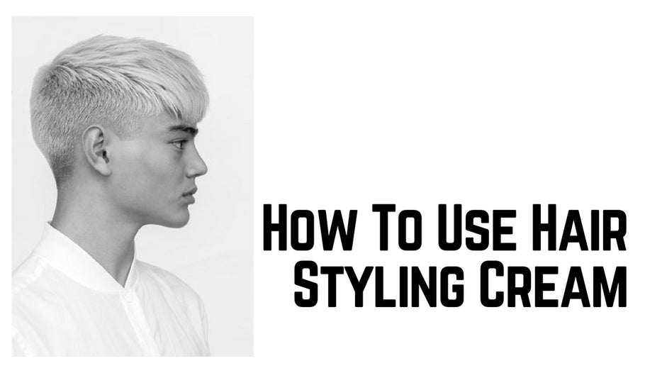 How To Use Hair Styling Cream