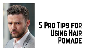 5 Pro Tips for Using Hair Pomade