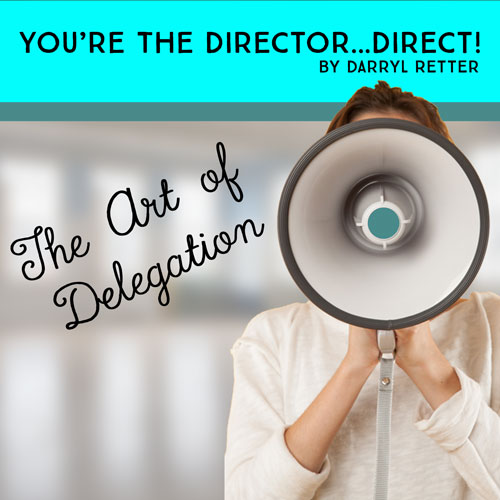 You're The Director...Direct! The Art of Delegation
