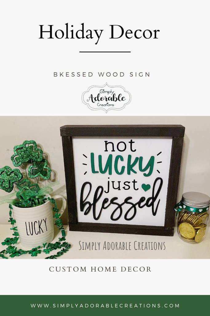 Not Lucky Just Blessed Sign - Simply Adorable Creations