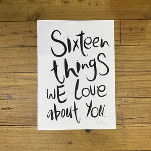Sixteen Things We Love About You - A3 Card