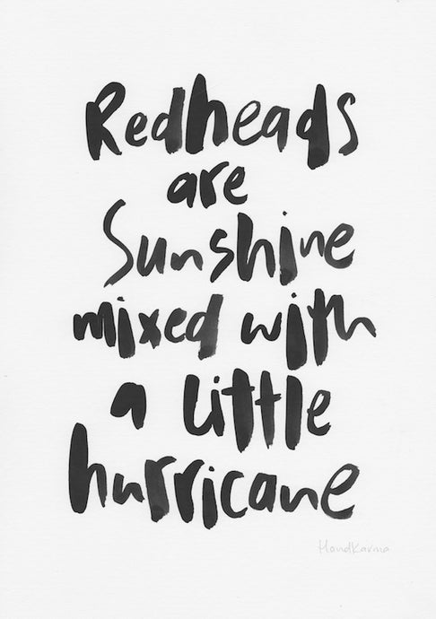 Redheads are sunshine mixed with a little hurricane-Paper & Ink-Hand Karma typography hand drawn art prints australia hand drawn karma word art