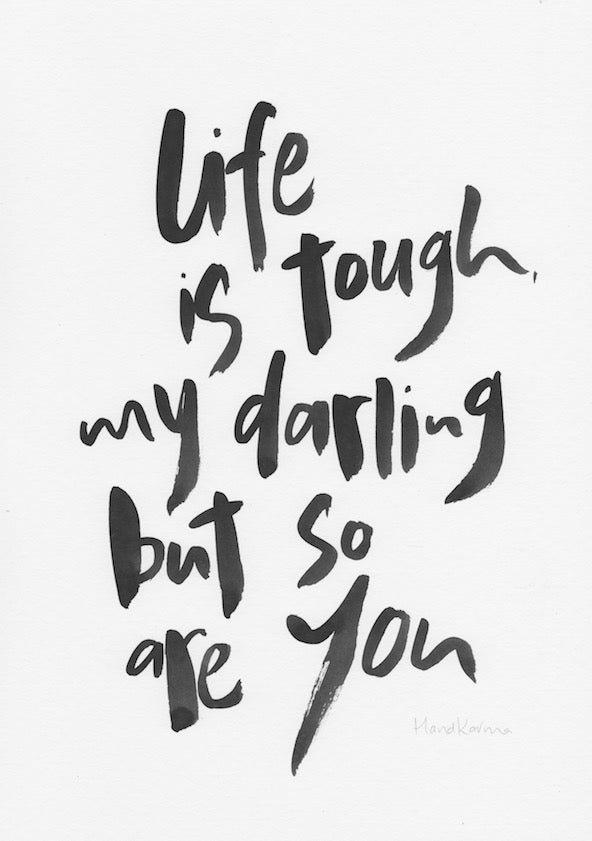 Life is tough my darling but so are you-Paper & Ink-Hand Karma typography hand drawn art prints australia hand drawn karma word art