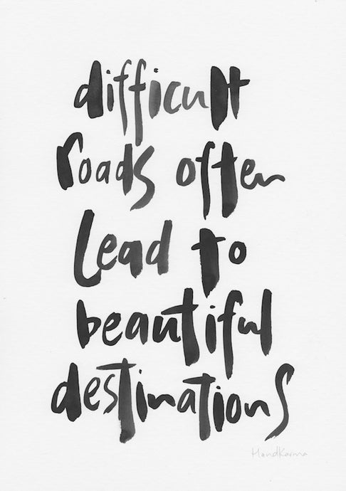 Difficult roads often lead to beautiful destinations-Paper & Ink-Hand Karma typography hand drawn art prints australia hand drawn karma word art