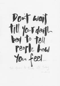 Don't wait till your death bed to tell people how you feel.... tell them to fuck off today-Paper & Ink-Hand Karma typography hand drawn art prints australia hand drawn karma word art