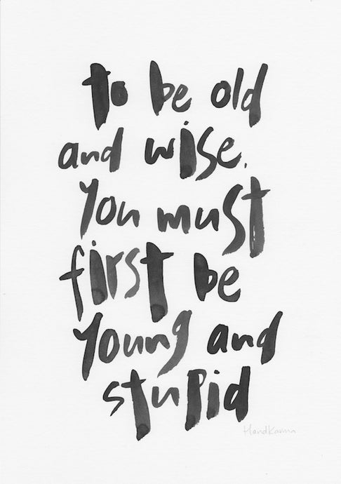 To be old and wise you first must be young and stupid-Paper & Ink-Hand Karma