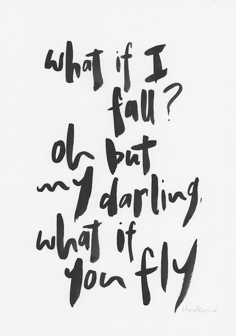 What if I fall? oh but my darling, what if you fly-Paper & Ink-Hand Karma