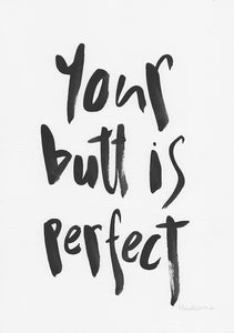 Your butt is perfect-Paper & Ink-Hand Karma