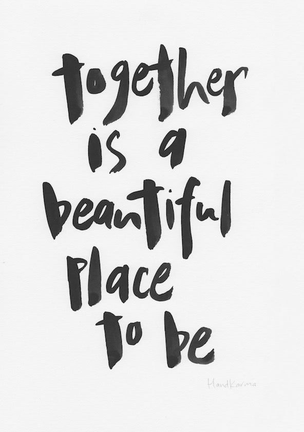 Together is a beautiful place to be-Paper & Ink-Hand Karma