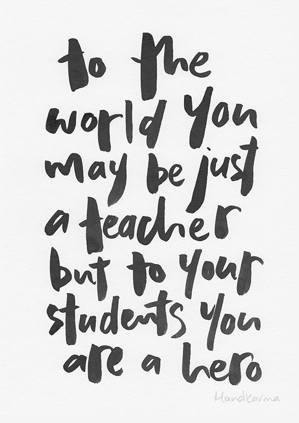 To The World You May Be Just A Teacher