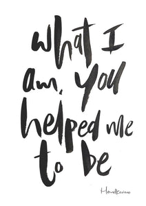 What I Am You Helped Me To Be