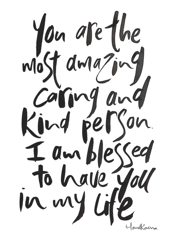 You Are The Most Amazing, Caring & Kind Person
