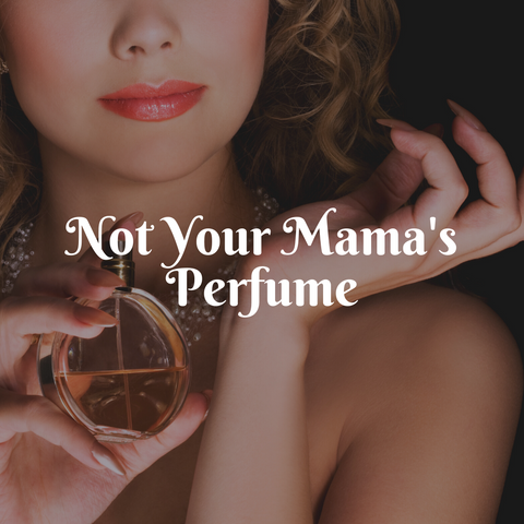 Not Your Mama's Perfume