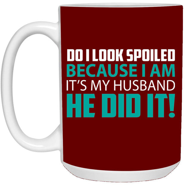 Do I Look Spoiled Mug 15oz