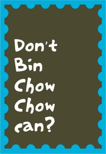 Don't Bin Chow Chow Greeting Card