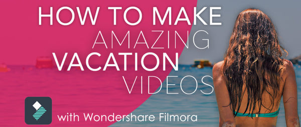 How to make a vacation video using Wondershare Filmora