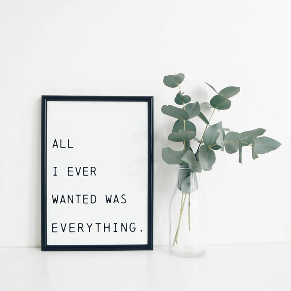 All I Ever Wanted... Print