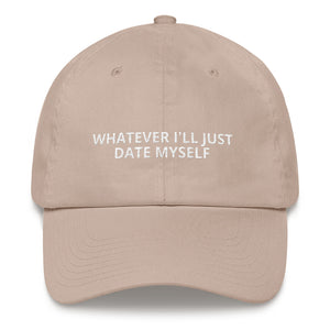 Whatever I'll Date Myself - Dad Hat