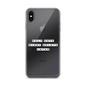 Felt Cute Might Delete - iPhone Case