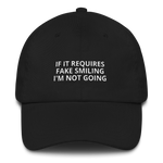 If It Requires Fake Smiling - Dad hat