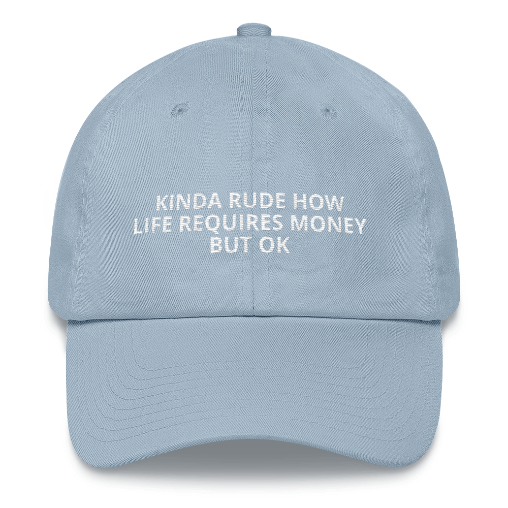Kinda Rude Life Requires Money - Dad hat