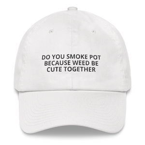 Weed Be Cute - Dad Hat